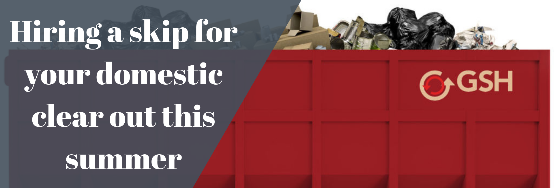 Hiring a skip for your domestic clear out this summer